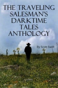 The Traveling Salesman's Darktime Tales Anthology contains eight of the Salesman's greatest tales in a single book!  Available in Paperback and Kindle from Amazon.  Also available on the Nook, iPad and Sony Reader!